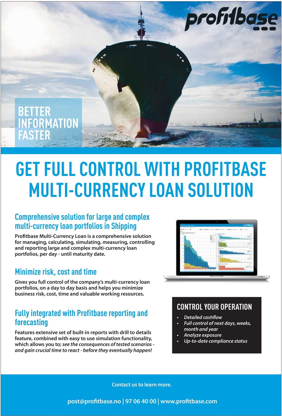 date. Minimize risk, cost and time Gives you full control of the company s multi-currency loan portfolios, on a day to day basis and helps you minimize business risk, cost, time and valuable working