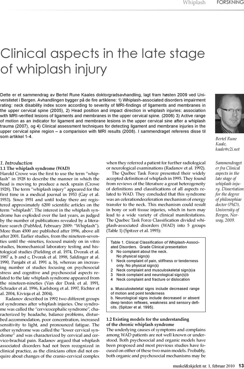 cervical spine (2005), 2) Head position and impact direction in whiplash injuries: association with MRI-verified lesions of ligaments and membranes in the upper cervical spine.
