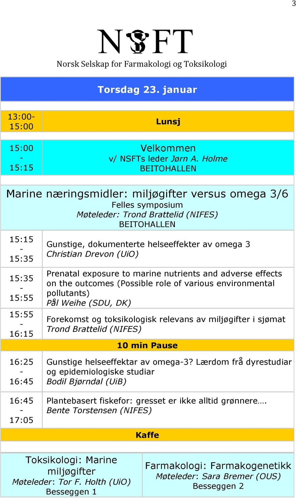 Gunstige, dokumenterte helseeffekter av omega 3 Christian Drevon (UiO) Prenatal exposure to marine nutrients and adverse effects on the outcomes (Possible role of various environmental pollutants)