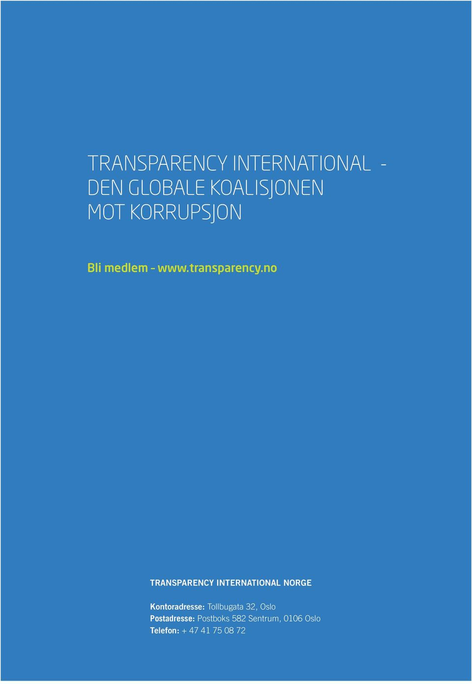 no TRANSPARENCY INTERNATIONAL NORGE Kontoradresse: