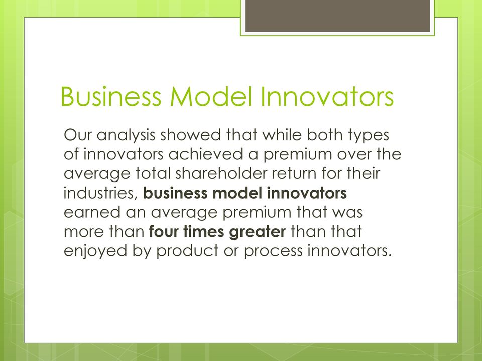 their industries, business model innovators earned an average premium that