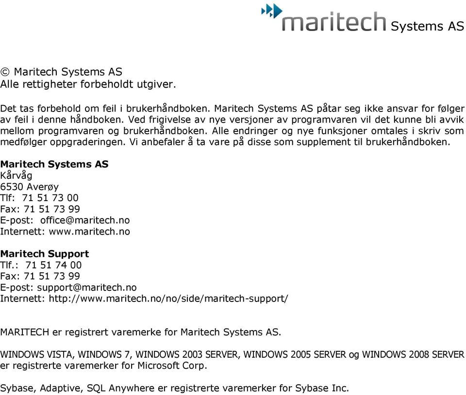 Vi anbefaler å ta vare på disse som supplement til brukerhåndboken. Maritech Systems AS Kårvåg 6530 Averøy Tlf: 71 51 73 00 Fax: 71 51 73 99 E-post: office@maritech.no Internett: www.maritech.no Maritech Support Tlf.