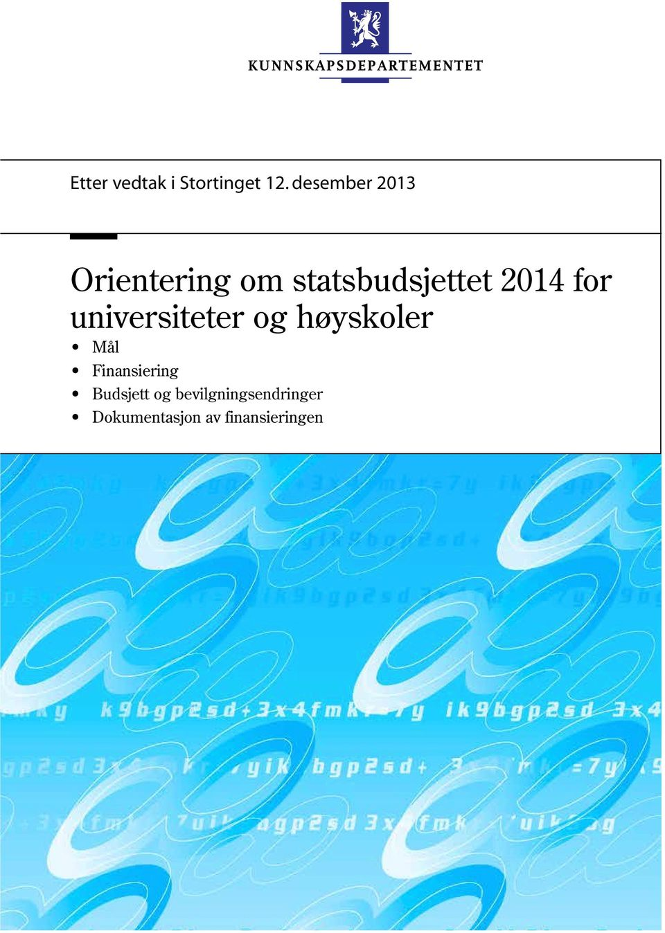 2014 for universiteter og høyskoler Mål