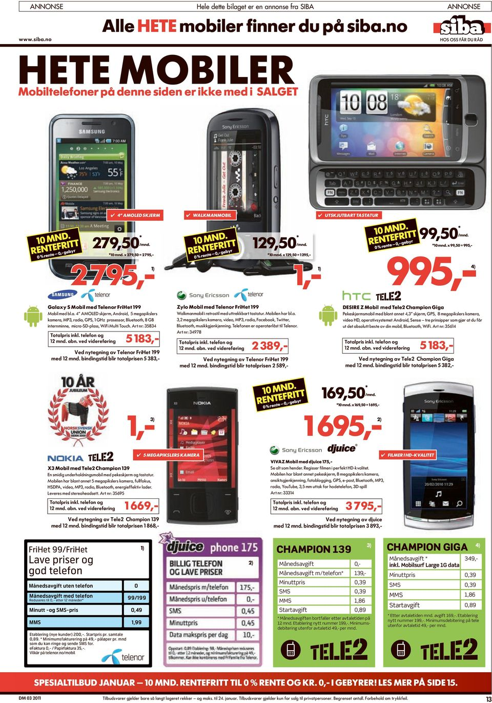 = 995,- 1,-1) 995,-4) galaxy S mobil med telenor frihet 199 Mobil med bl.a. 4 AMOLED skjerm, Android, 5 megapikslers kamera, MP3, radio, GPS, 1 GHz prosessor, Bluetooth, 8 GB internminne, micro-sd-plass, WiFi Multi Touch.