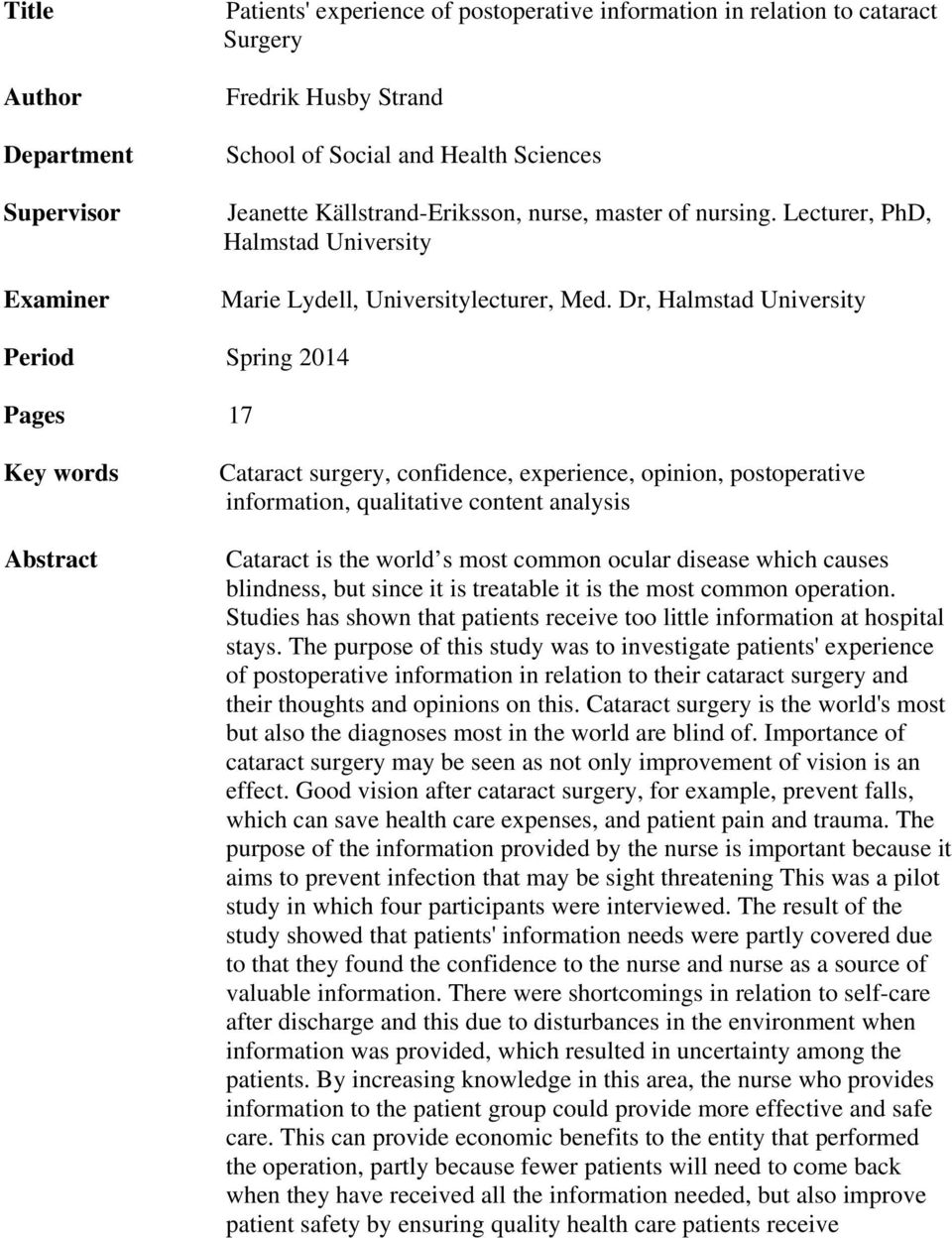Dr, Halmstad University Period Spring 2014 Pages 17 Key words Abstract Cataract surgery, confidence, experience, opinion, postoperative information, qualitative content analysis Cataract is the world