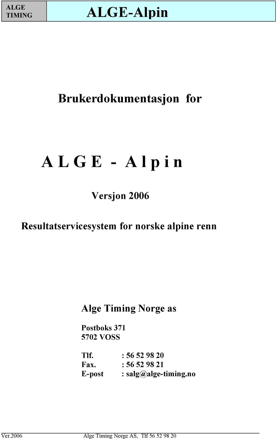 Alge Timing Norge as Postboks 371 5702 VOSS Tlf.
