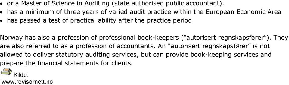 practice period Norway has also a profession of professional book-keepers ( autorisert regnskapsfører ).