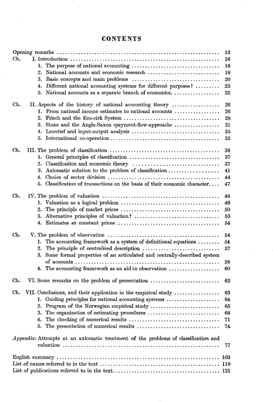 From national income estimates to national accounts 26 2. Frisch and the Eco-cirk System 28 3. Stone and the Anglo-Saxon «payment-flow-approach» 31 4. Leontief and input-output analysis 35 5.