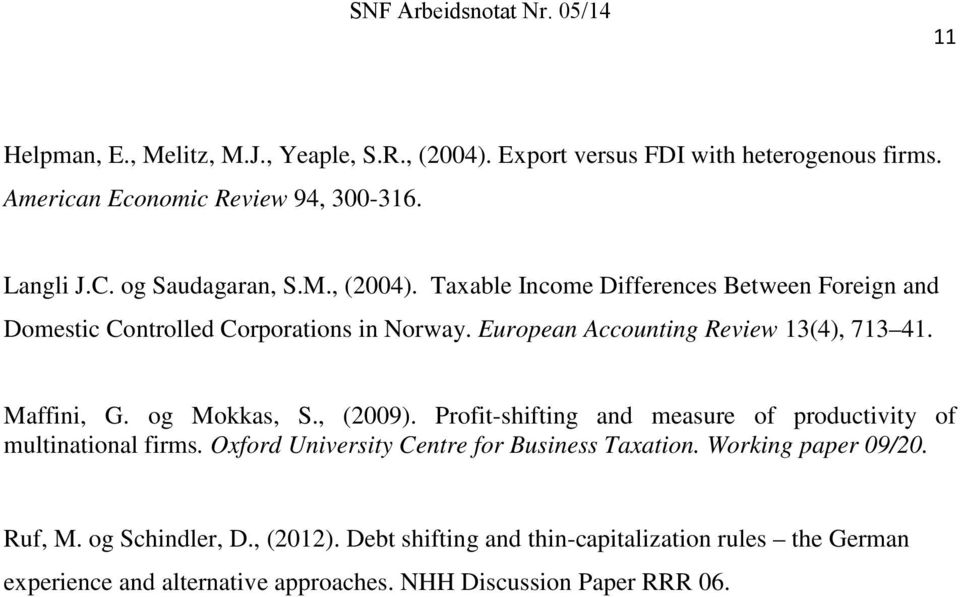 European Accounting Review 13(4), 713 41. Maffini, G. og Mokkas, S., (2009). Profit-shifting and measure of productivity of multinational firms.