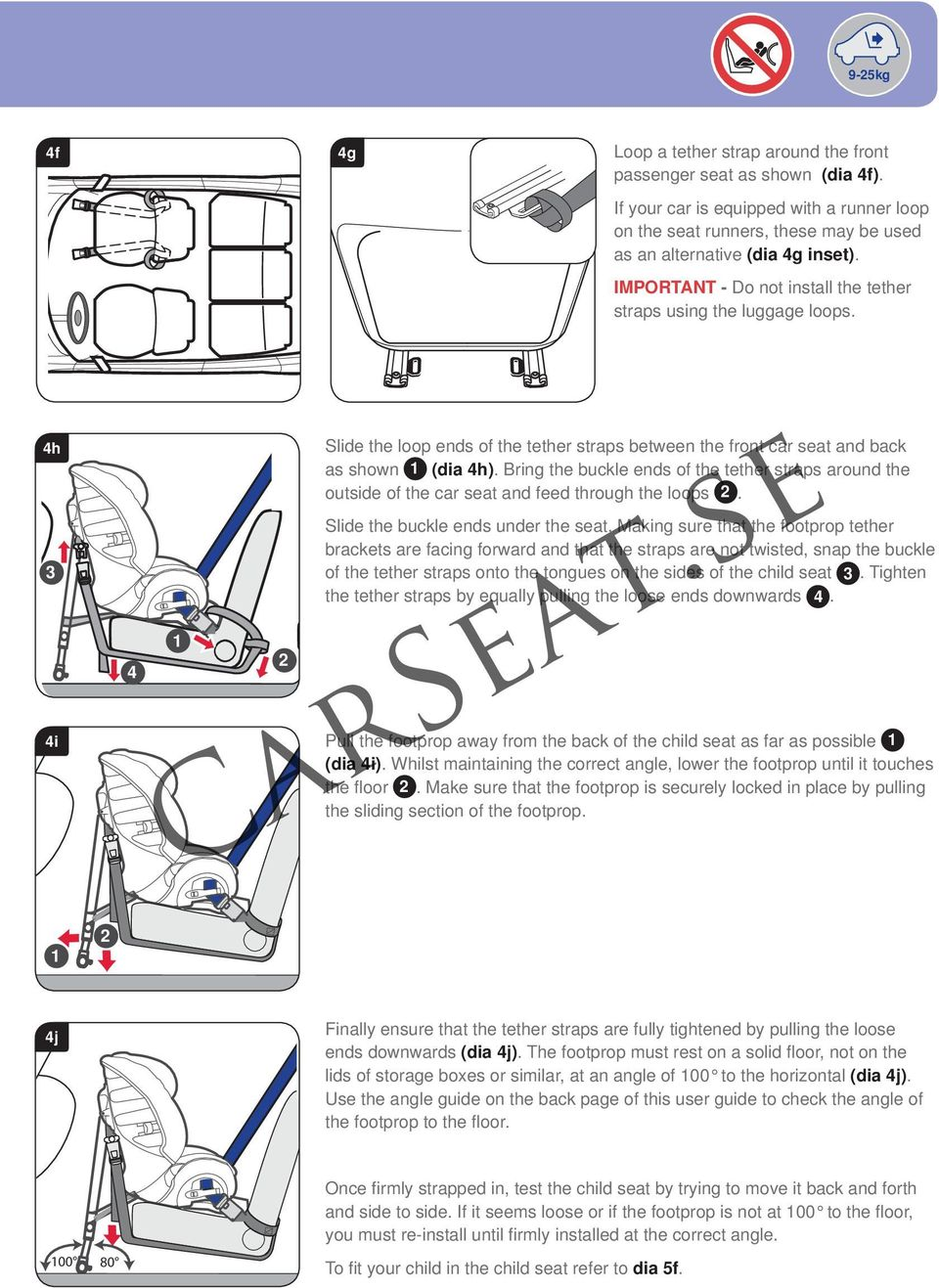 Bring the buckle ends of the tether straps around the outside of the car seat and feed through the loops. Slide the buckle ends under the seat.