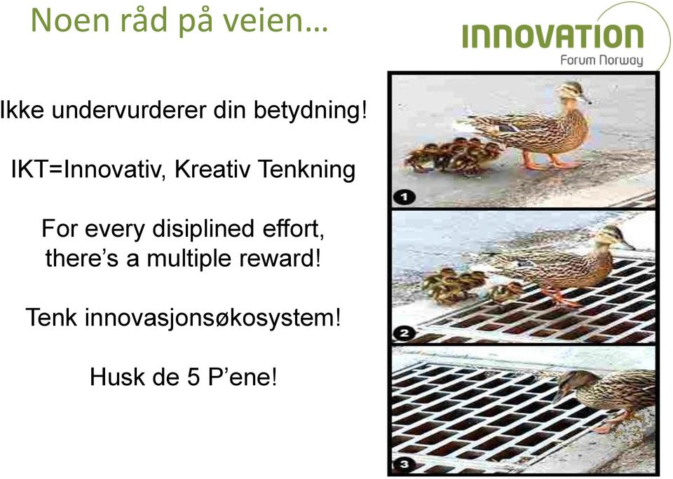 IKT=Innovativ, Kreativ Tenkning For every