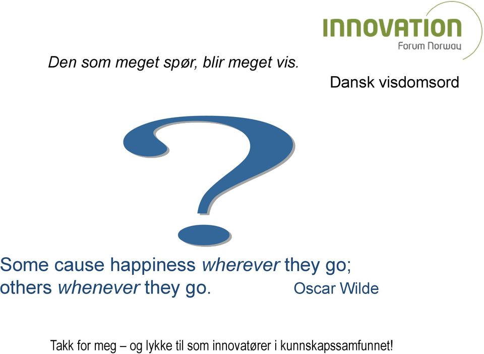 Dansk visdomsord Some cause happiness wherever they