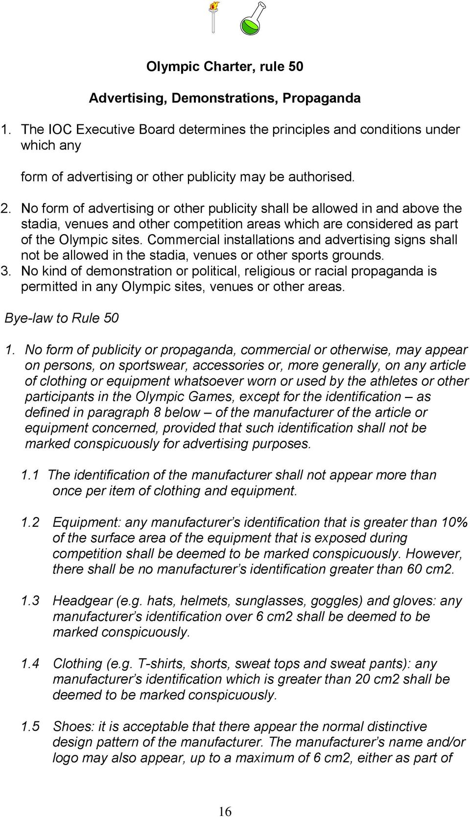 No form of advertising or other publicity shall be allowed in and above the stadia, venues and other competition areas which are considered as part of the Olympic sites.