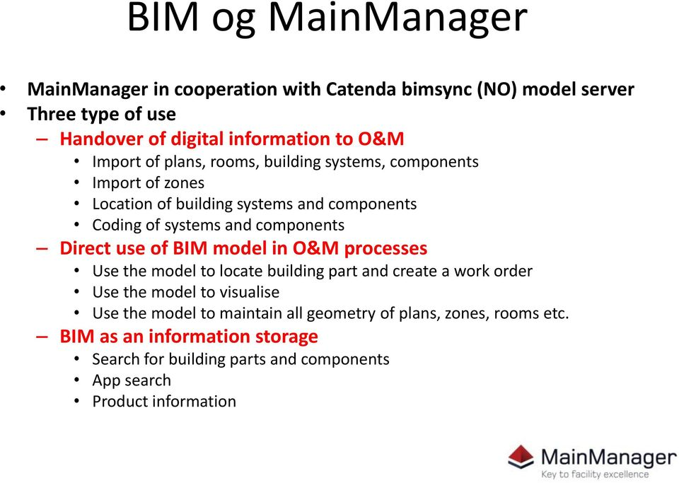 Direct use of BIM model in O&M processes Use the model to locate building part and create a work order Use the model to visualise Use the model to