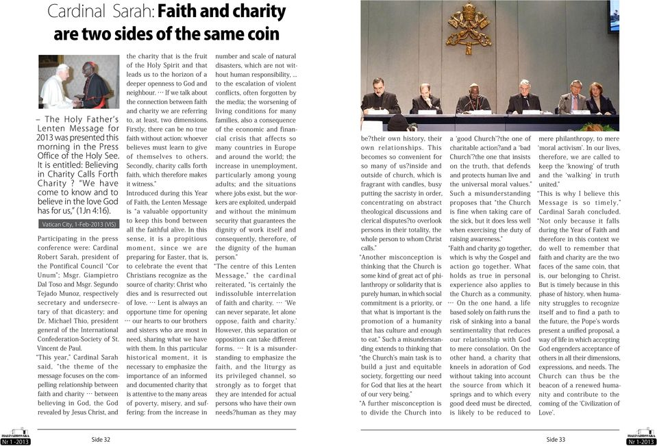 If we talk about conflicts, often forgotten by the connection between faith the media; the worsening of The Holy Father s Lenten Message for 2013 was presented this morning in the Press Office of the