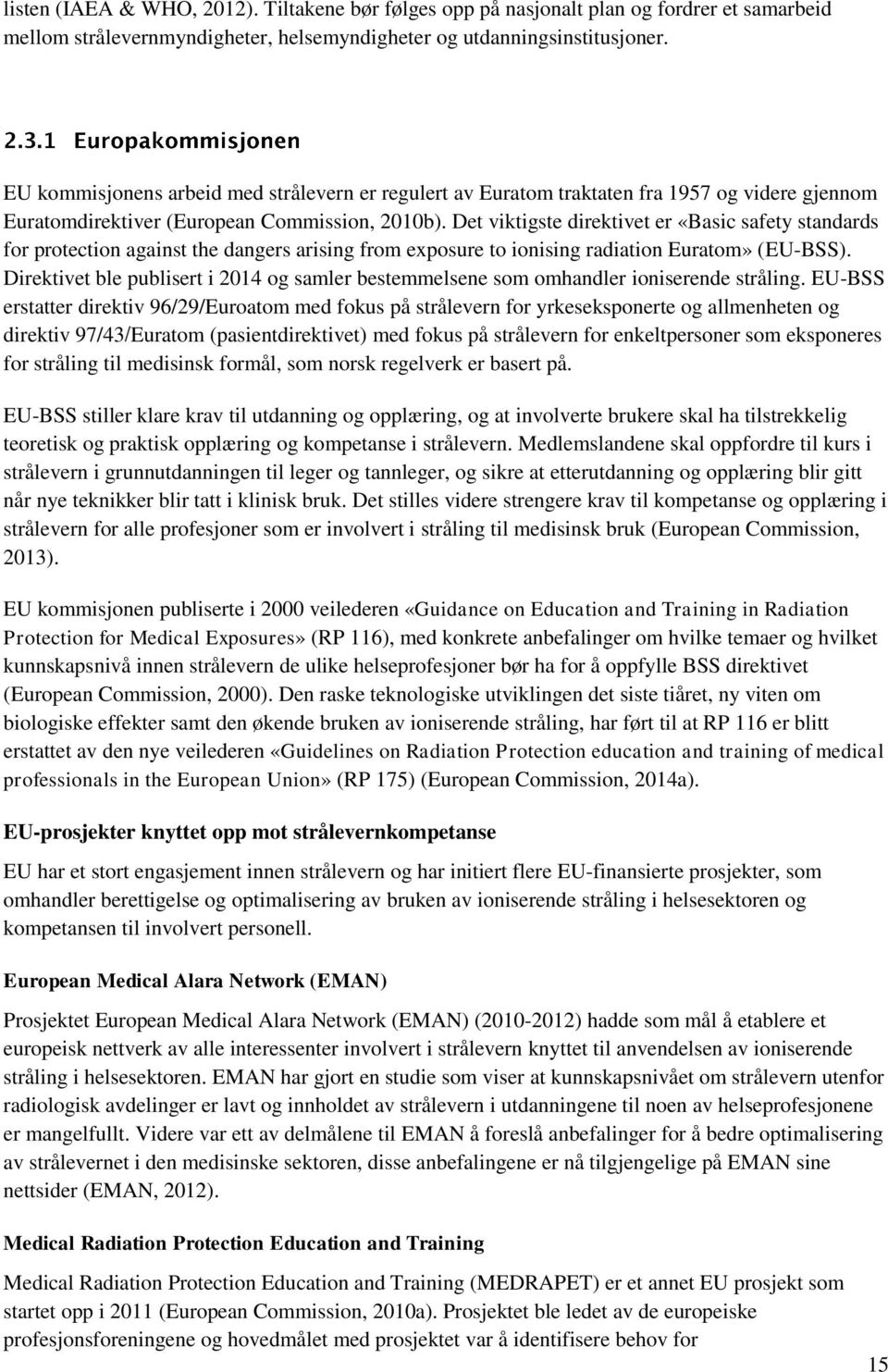 Det viktigste direktivet er «Basic safety standards for protection against the dangers arising from exposure to ionising radiation Euratom» (EU-BSS).