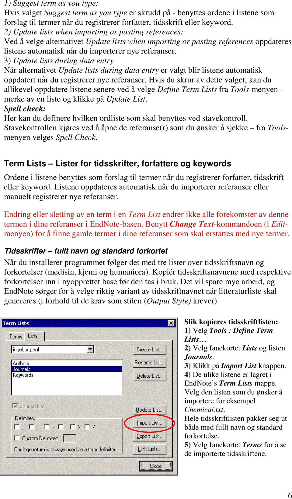 3) Update lists during data entry Når alternativet Update lists during data entry er valgt blir listene automatisk oppdatert når du registrerer nye referanser.