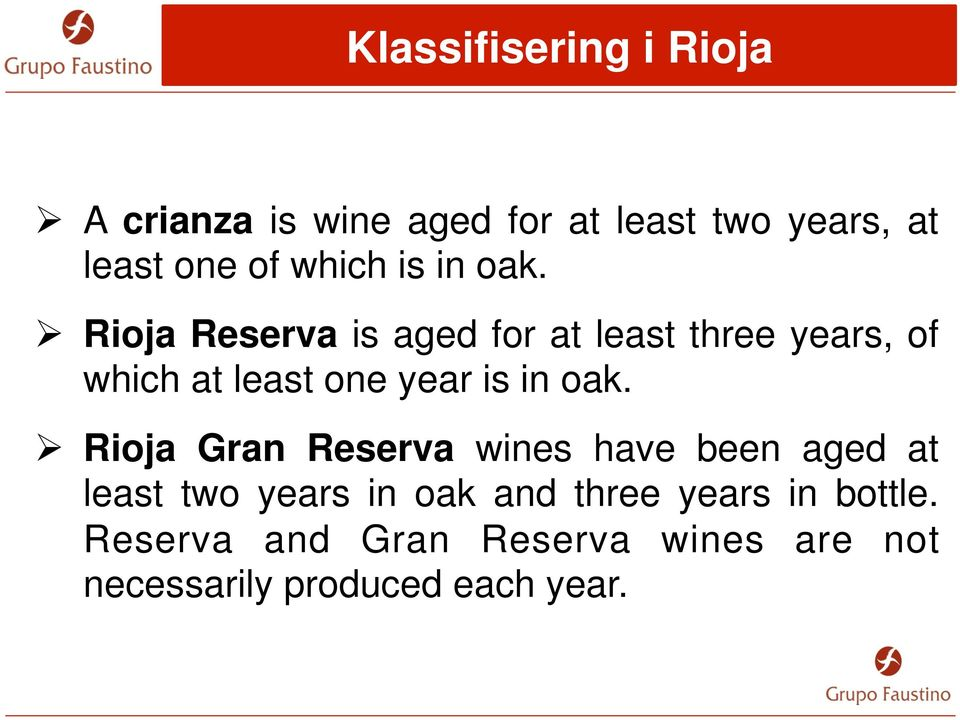 Ø Rioja Reserva is aged for at least three years, of which at least one year is in oak.