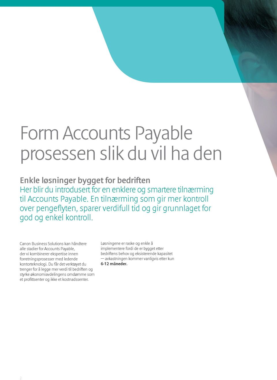 Canon Business Solutions kan håndtere alle stadier for Accounts Payable, der vi kombinerer ekspertise innen forretningsprosesser med ledende kontorteknologi.