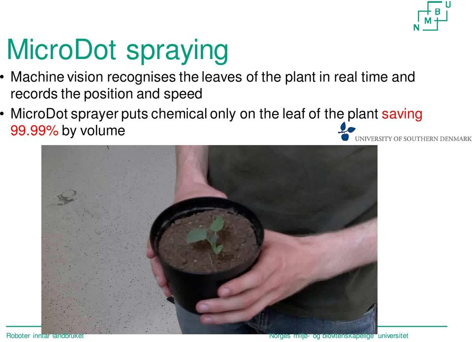 puts chemical only on the leaf of the plant saving 99.