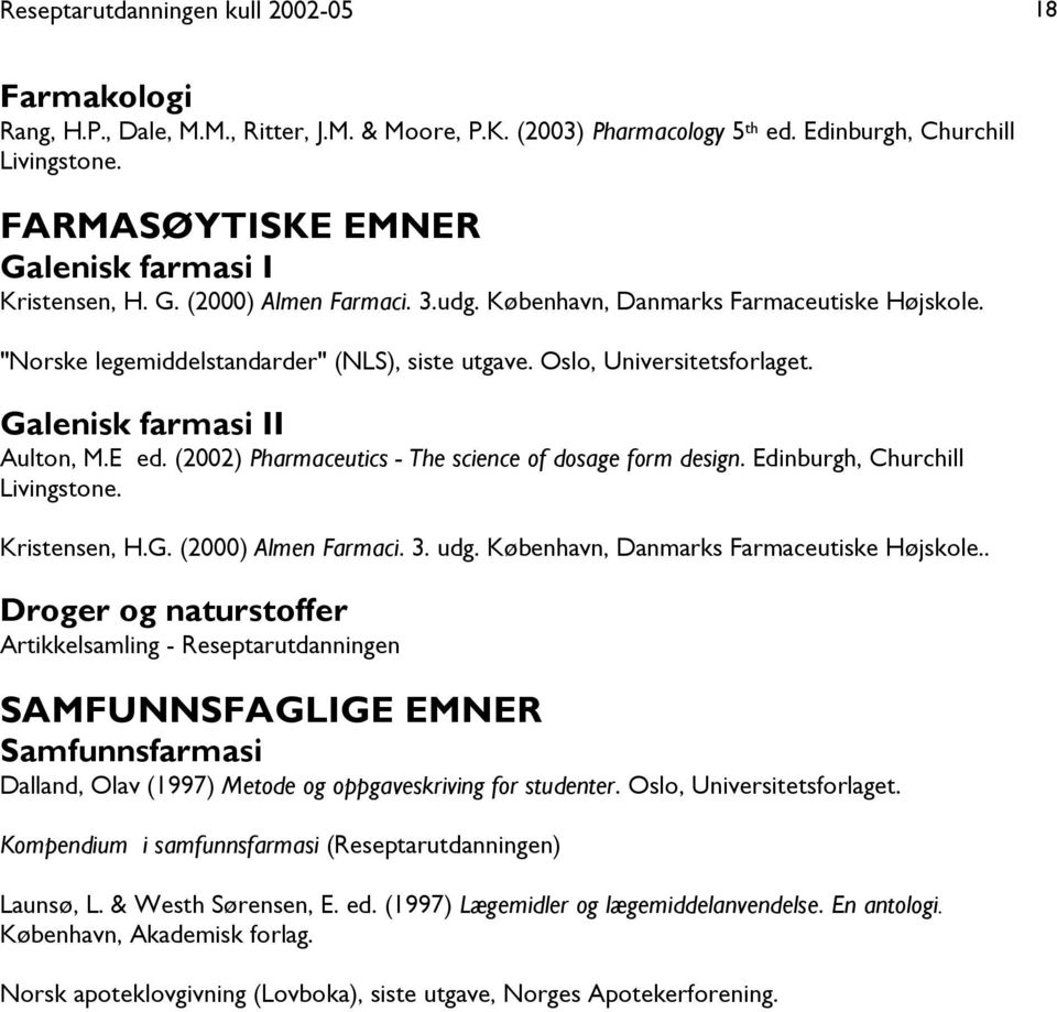 Oslo, Universitetsforlaget. Galenisk farmasi II Aulton, M.E ed. (2002) Pharmaceutics - The science of dosage form design. Edinburgh, Churchill Livingstone. Kristensen, H.G. (2000) Almen Farmaci. 3.