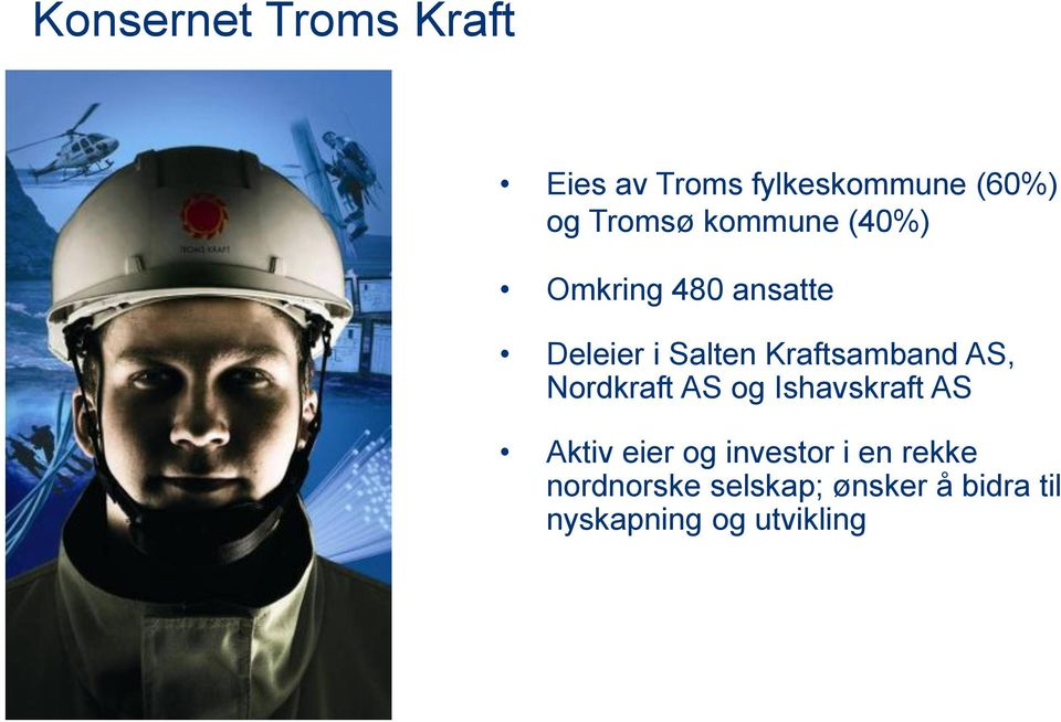 AS, Nordkraft AS og Ishavskraft AS Aktiv eier og investor i en