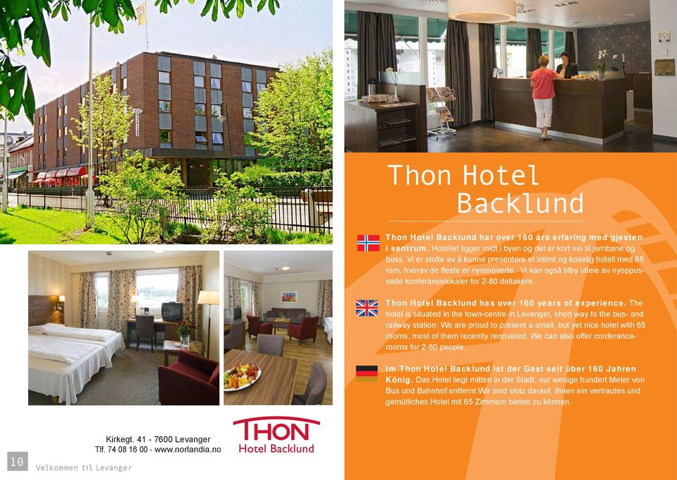 Thon Hotel Backlund has over 160 years of experience. The hotel is situated in the town-centre in Levanger, short way to the bus- and railway station.
