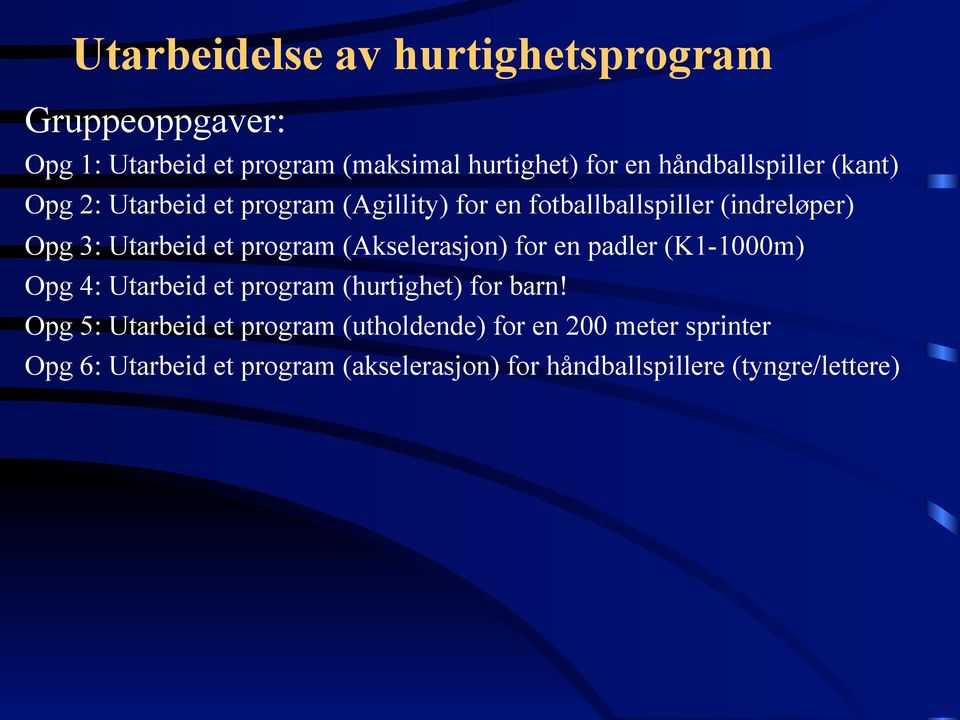 et program (Akselerasjon) for en padler (K1-1000m) Opg 4: Utarbeid et program (hurtighet) for barn!