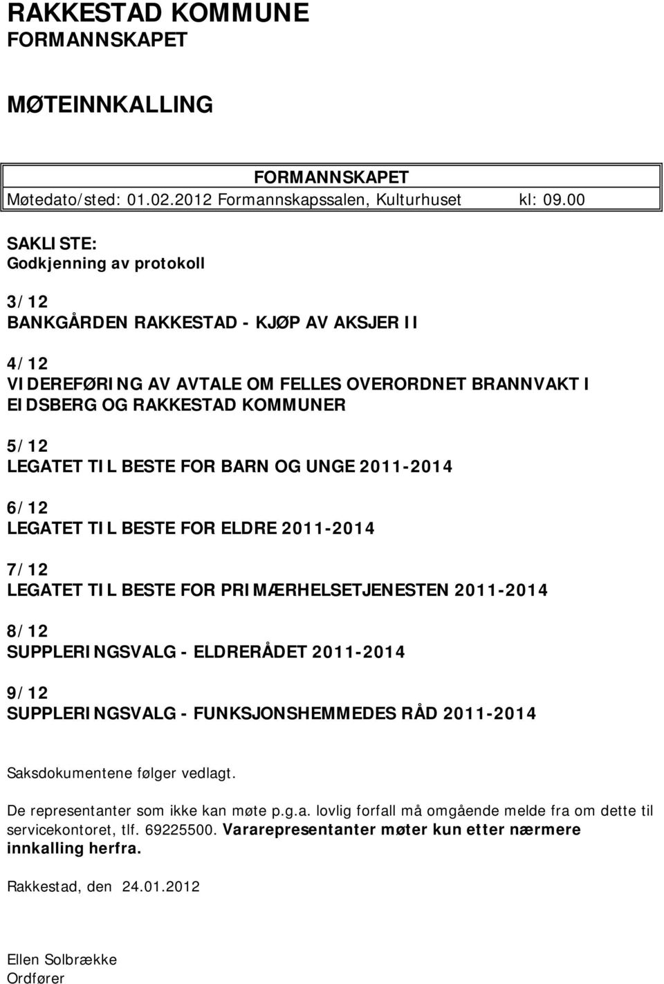 FOR BARN OG UNGE 2011-2014 6/12 LEGATET TIL BESTE FOR ELDRE 2011-2014 7/12 LEGATET TIL BESTE FOR PRIMÆRHELSETJENESTEN 2011-2014 8/12 SUPPLERINGSVALG - ELDRERÅDET 2011-2014 9/12 SUPPLERINGSVALG -