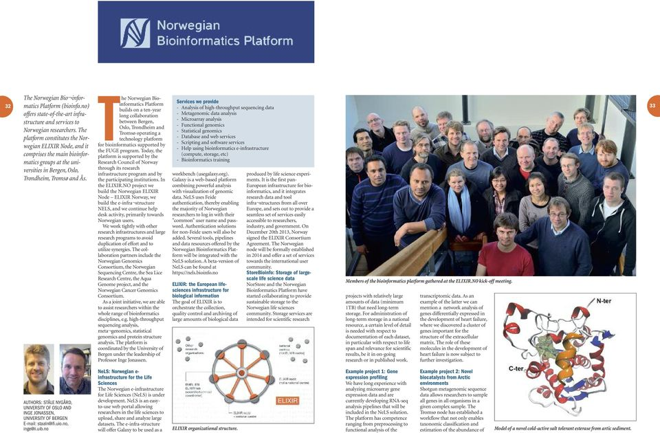The Norwegian Bioinformatics Platform builds on a ten-year long collaboration between Bergen, Oslo, Trondheim and Tromsø operating a technology platform for bioinformatics supported by the FUGE