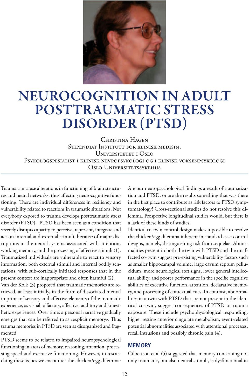 There are individual differences in resiliency and vulnerability related to reactions in traumatic situations. Not everybody exposed to trauma develops posttraumatic stress disorder (PTSD).