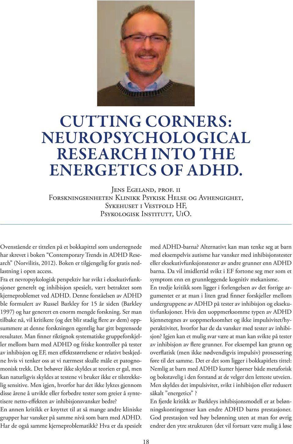 Ovenstående er tittelen på et bokkapittel som undertegnede har skrevet i boken Contemporary Trends in ADHD Research (Norvilitis, 2012). Boken er tilgjengelig for gratis nedlastning i open access.