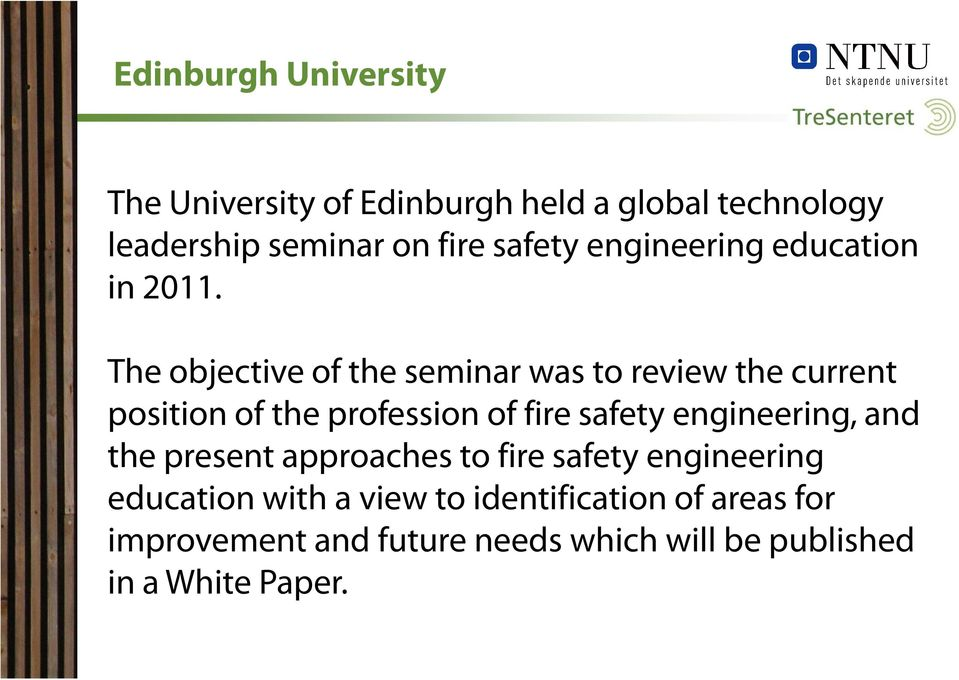 The objective of the seminar was to review the current position of the profession of fire safety
