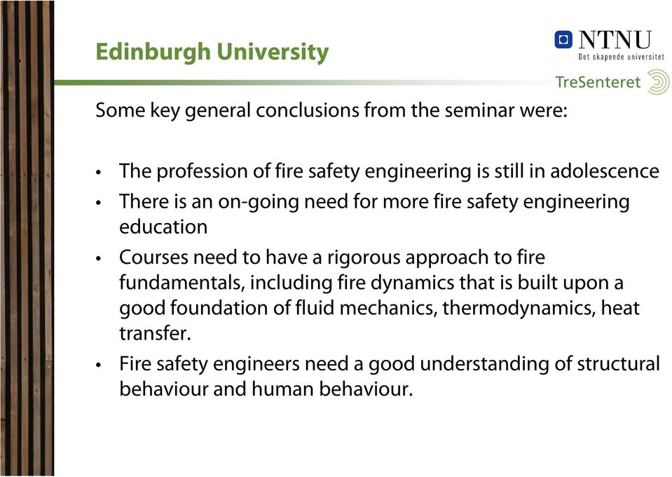 rigorous approach to fire fundamentals, including fire dynamics that is built upon a good foundation of fluid