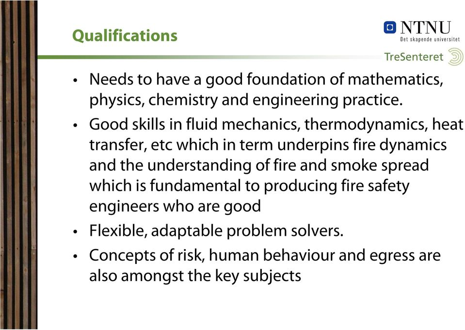 the understanding of fire and smoke spread which is fundamental to producing fire safety engineers who are