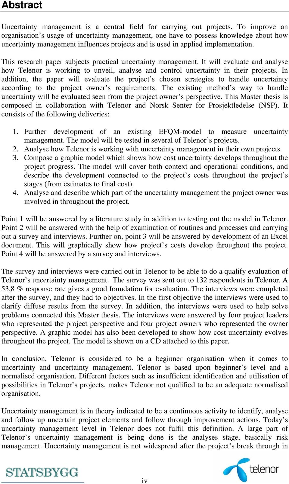 This research paper subjects practical uncertainty management. It will evaluate and analyse how Telenor is working to unveil, analyse and control uncertainty in their projects.