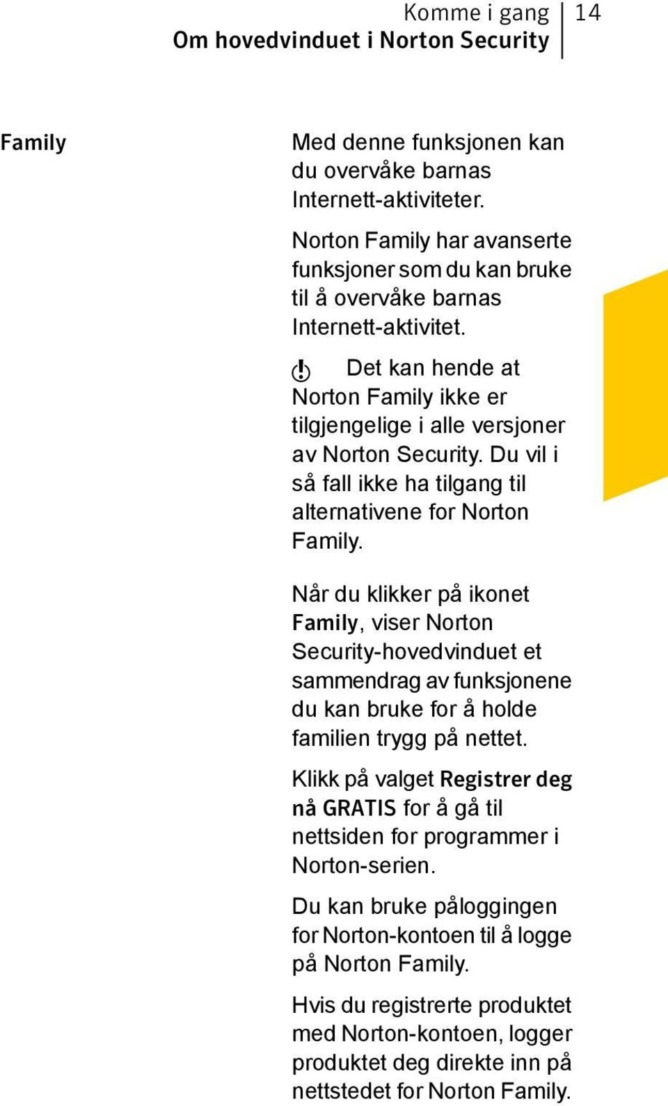 Du vil i så fall ikke ha tilgang til alternativene for Norton Family.