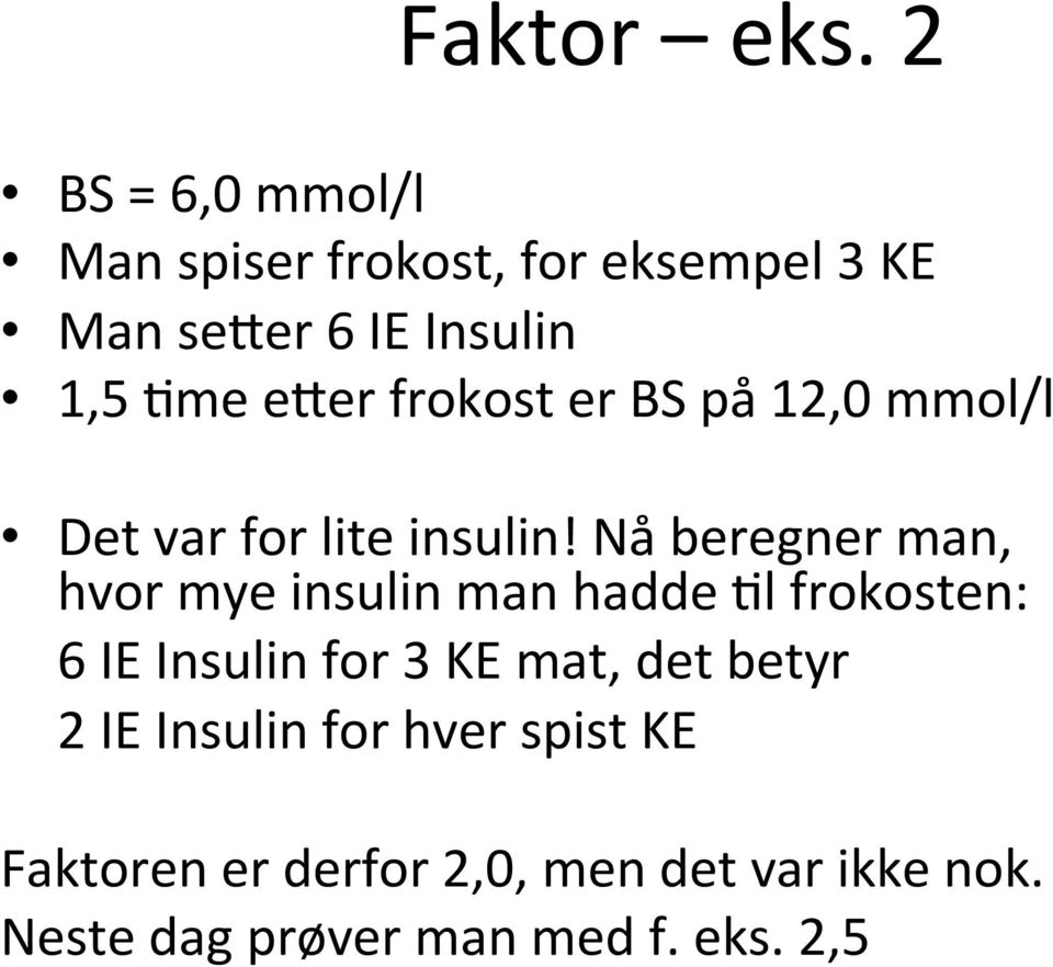 frokost er BS på 12,0 mmol/l Det var for lite insulin!