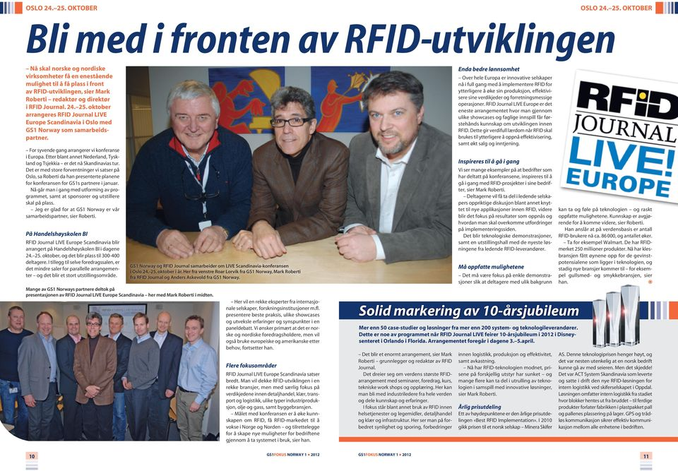 direktør i RFID Journal. 24. 25. oktober arrangeres RFID Journal LIVE Europe Scandinavia i Oslo med GS1 Norway som samarbeidspartner. For syvende gang arrangerer vi konferanse i Europa.