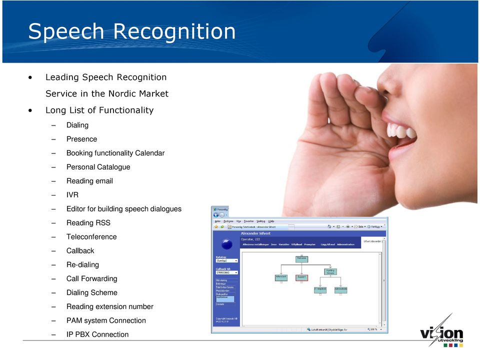 email IVR Editor for building speech dialogues Reading RSS Teleconference Callback