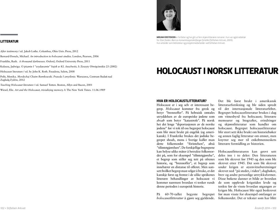 An introduction to holocaust studies. London, Pearson, 2006 Franklin, Ruth. A thousand darknesses. Oxford, Oxford University Press, 2011 Kulasza, Jadwiga. O pisaniu I wydawaniu bajek w KL Auschwitz.