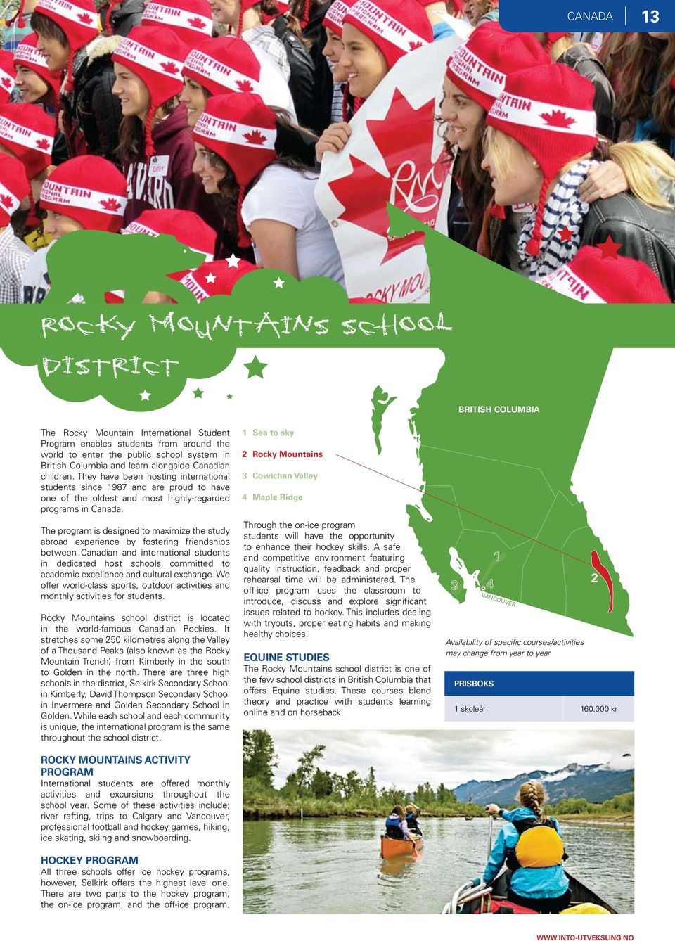 The program is designed to maximize the study abroad experience by fostering friendships between Canadian and international students in dedicated host schools committed to academic excellence and
