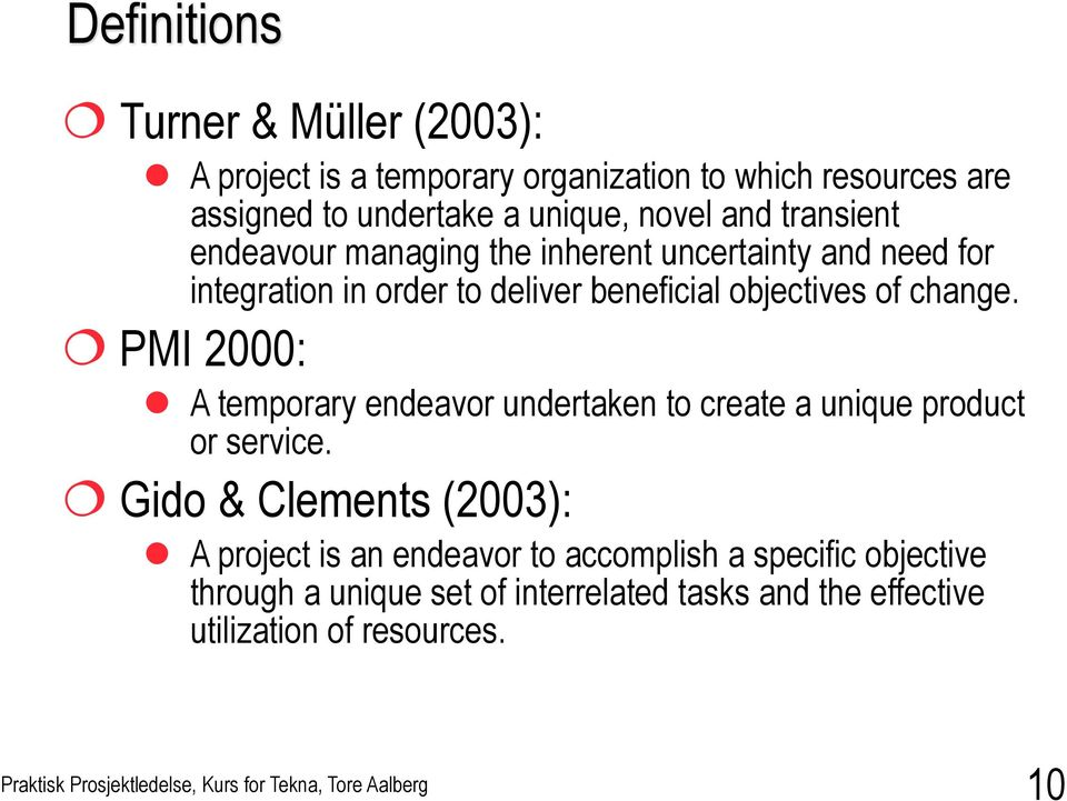 of change. PMI 2000: l A temporary endeavor undertaken to create a unique product or service.