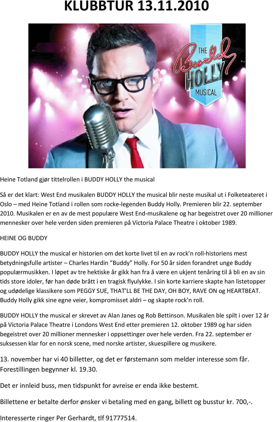 rocke-legenden Buddy Holly. Premieren blir 22. september 2010.