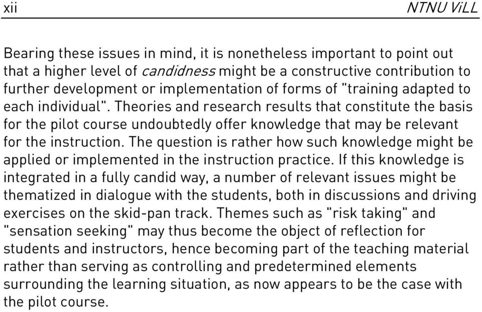 The question is rather how such knowledge might be applied or implemented in the instruction practice.