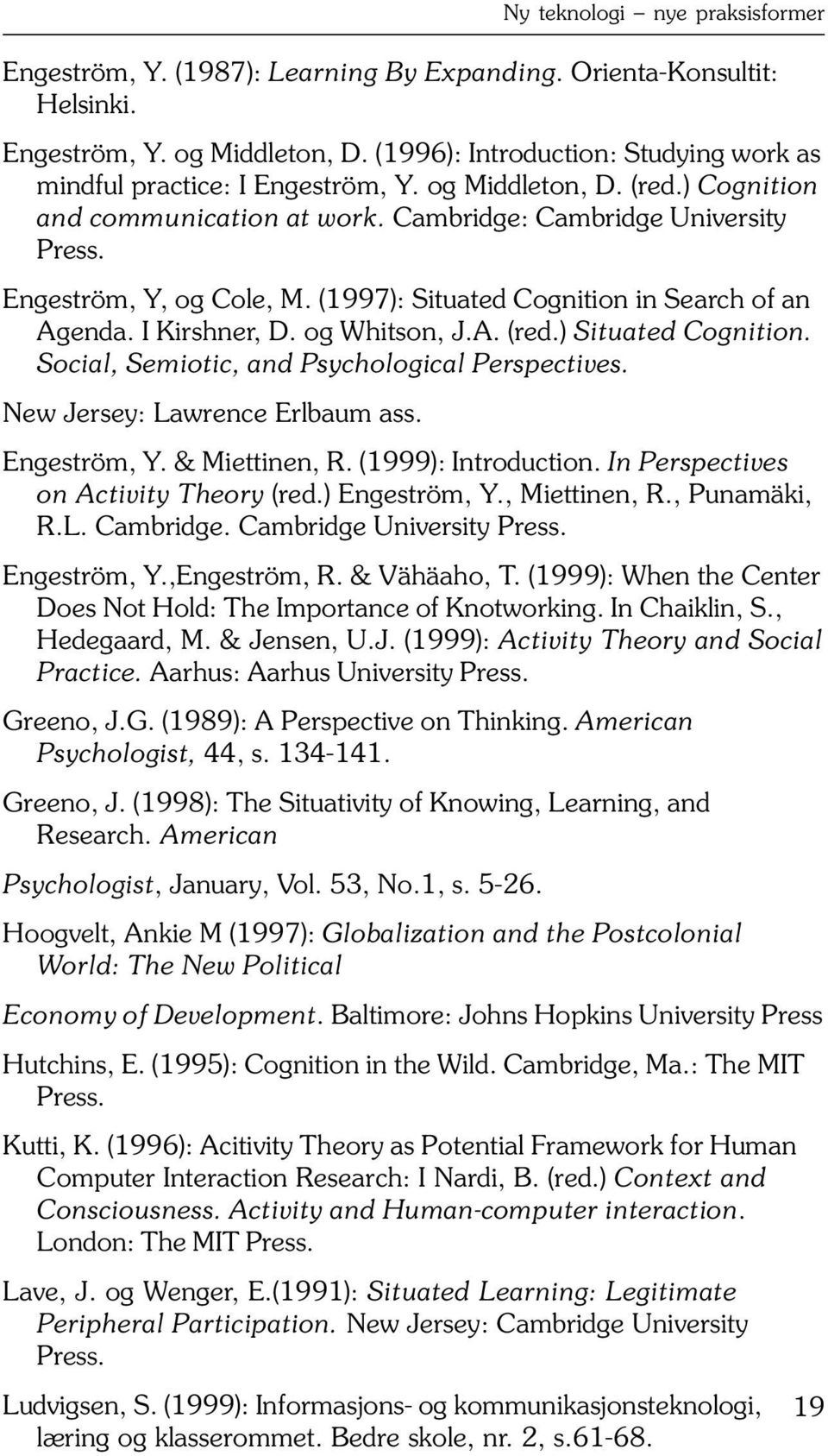 ) Situated Cognition. Social, Semiotic, and Psychological Perspectives. New Jersey: Lawrence Erlbaum ass. Engeström, Y. & Miettinen, R. (1999): Introduction. In Perspectives on Activity Theory (red.