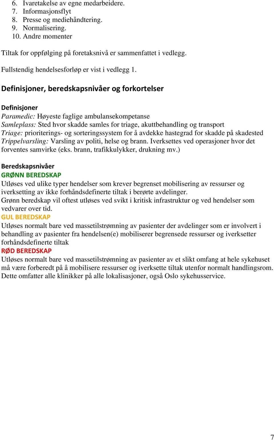 Definisjoner, beredskapsnivåer og forkortelser Definisjoner Paramedic: Høyeste faglige ambulansekompetanse Samleplass: Sted hvor skadde samles for triage, akuttbehandling og transport Triage: