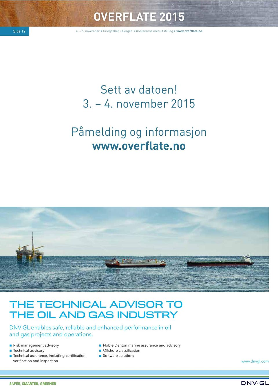 no THE TECHNICAL ADVISOR TO THE OIL AND GAS INDUSTRY DNV GL enables safe, reliable and enhanced performance in oil and gas projects and