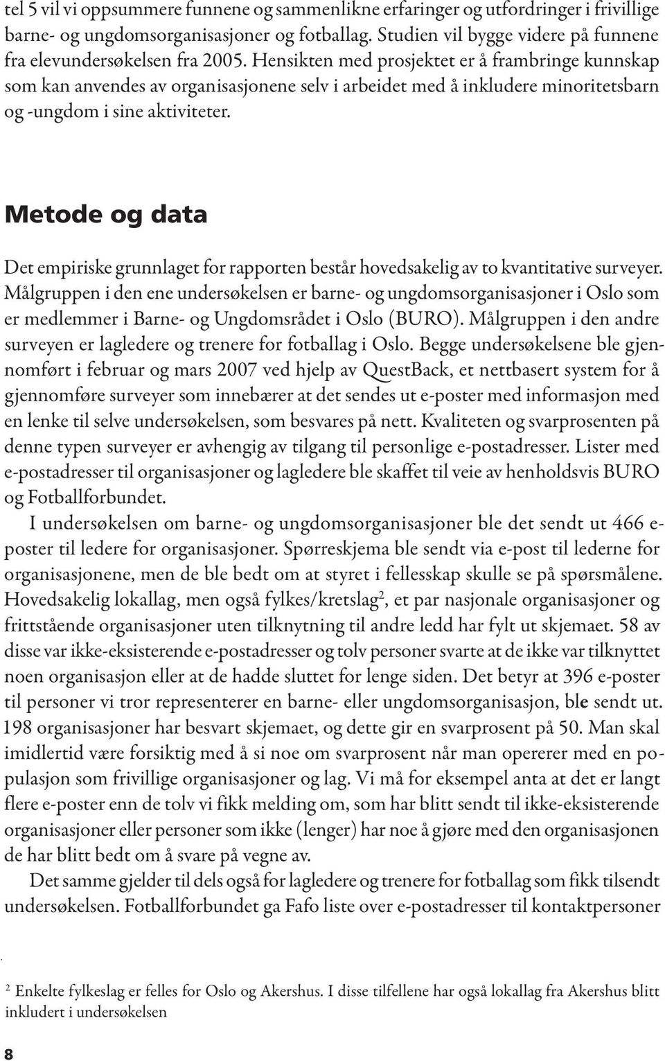 Metode og data Det empiriske grunnlaget for rapporten består hovedsakelig av to kvantitative surveyer.