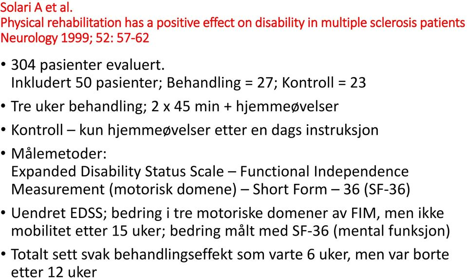 Målemetoder: Expanded Disability Status Scale Functional Independence Measurement (motorisk domene) Short Form 36 (SF-36) Uendret EDSS; bedring i tre motoriske